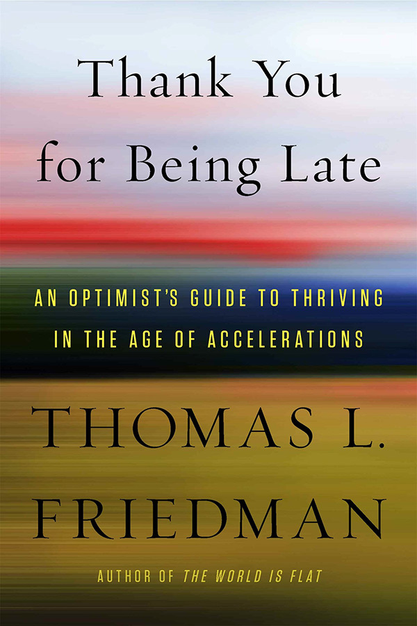 University bookshelf: Thank You For Being Late: an optimist's guide to thriving in the age of accelerations by Thomas L. Friedman